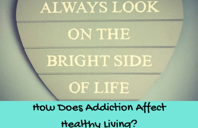 How Does Addiction Affect Healthy Living?