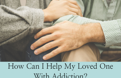 How Can I Help My Loved One With Addiction?